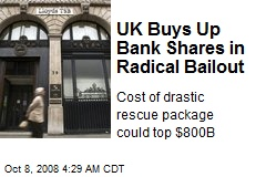 UK Buys Up Bank Shares in Radical Bailout
