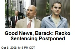 Good News, Barack: Rezko Sentencing Postponed