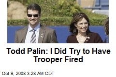 Todd Palin: I Did Try to Have Trooper Fired