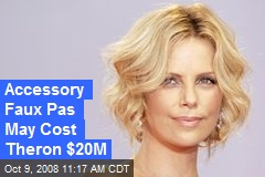 Accessory Faux Pas May Cost Theron $20M