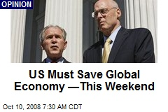 US Must Save Global Economy  —This Weekend