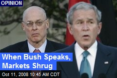 When Bush Speaks, Markets Shrug