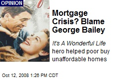 Mortgage Crisis? Blame George Bailey