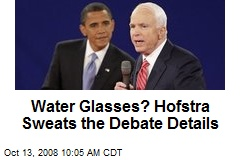 Water Glasses? Hofstra Sweats the Debate Details