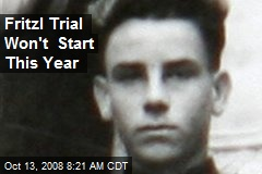 Fritzl Trial Won't Start This Year