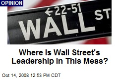 Where Is Wall Street's Leadership in This Mess?
