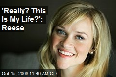 'Really? This Is My Life?': Reese