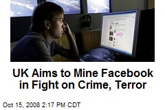 UK Aims to Mine Facebook in Fight on Crime, Terror