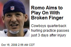 Romo Aims to Play On With Broken Finger