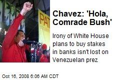Chavez: 'Hola, Comrade Bush'