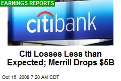Citi Losses Less than Expected; Merrill Drops $5B