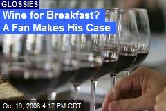 Wine for Breakfast? A Fan Makes His Case