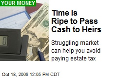 Time Is Ripe to Pass Cash to Heirs