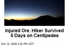 Injured Ore. Hiker Survived 5 Days on Centipedes