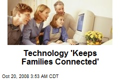 Technology 'Keeps Families Connected'