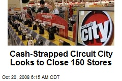 Cash-Strapped Circuit City Looks to Close 150 Stores