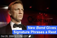 New Bond Gives Signature Phrases a Rest