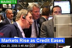 Markets Rise as Credit Eases
