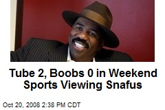 Tube 2, Boobs 0 in Weekend Sports Viewing Snafus