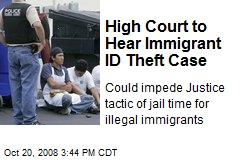 High Court to Hear Immigrant ID Theft Case