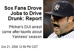 Sox Fans Drove Joba to Drive Drunk: Report