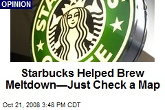 Starbucks Helped Brew Meltdown—Just Check a Map