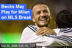 Becks May Play for Milan on MLS Break