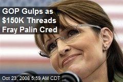 GOP Gulps as $150K Threads Fray Palin Cred