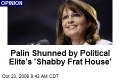 Palin Shunned by Political Elite's 'Shabby Frat House'
