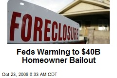 Feds Warming to $40B Homeowner Bailout