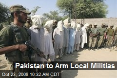 Pakistan to Arm Local Militias