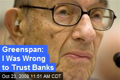 Greenspan: I Was Wrong to Trust Banks