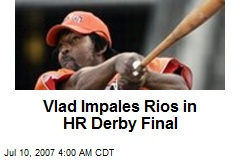 Vlad Impales Rios in HR Derby Final