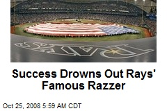 Success Drowns Out Rays' Famous Razzer