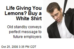 Life Giving You Lemons? Buy a White Shirt