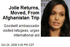 Jolie Returns, Moved, From Afghanistan Trip