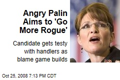 Angry Palin Aims to 'Go More Rogue'