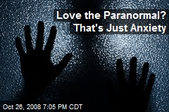 Love the Paranormal? That's Just Anxiety