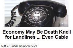Economy May Be Death Knell for Landlines ... Even Cable