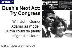 Bush's Next Act: Try Congress
