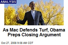As Mac Defends Turf, Obama Preps Closing Argument