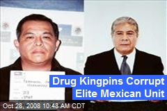 Drug Kingpins Corrupt Elite Mexican Unit