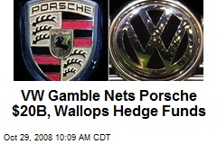 VW Gamble Nets Porsche $20B, Wallops Hedge Funds