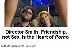 Director Smith: Friendship, not Sex, Is the Heart of Porno