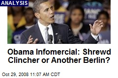 Obama Infomercial: Shrewd Clincher or Another Berlin?