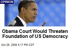 Obama Court Would Threaten Foundation of US Democracy