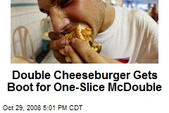 Double Cheeseburger Gets Boot for One-Slice McDouble