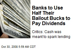 Banks to Use Half Their Bailout Bucks to Pay Dividends