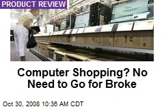 Computer Shopping? No Need to Go for Broke