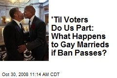 'Til Voters Do Us Part: What Happens to Gay Marrieds if Ban Passes?
